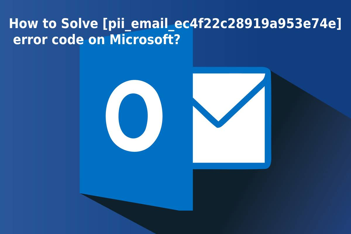How To Resolved [pii_email_8e187ee586bffadbc386] Error Code in 2021?