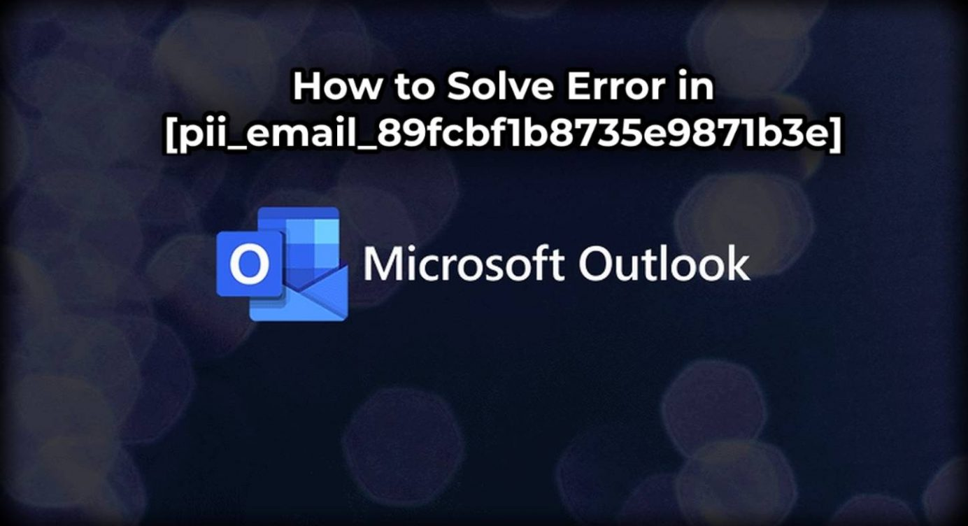 How to fix the error in [pii_email_89fcbf1b8735e9871b3e] Outlook Mail 2021